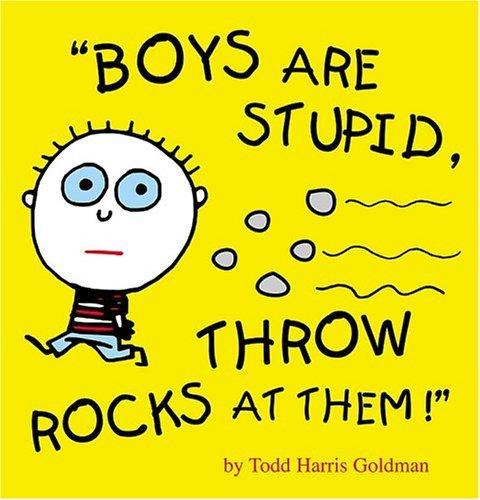 Portada del libro Boys are Stupid, Trow Rocks at Them, de Todd Harris Goldman; recuperada de Google Books